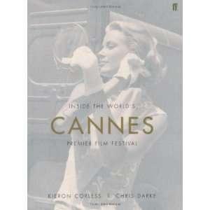Cannes Inside the Worlds Premier Film Festival Kieron Corless
