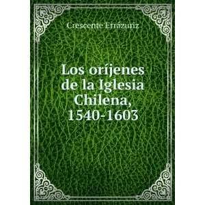 Los oríjenes de la Iglesia Chilena, 1540 1603