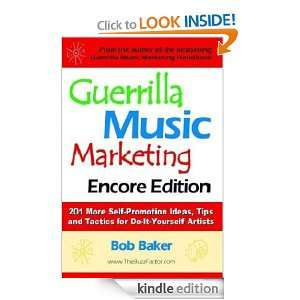 Guerrilla Music Marketing, Encore Edition: 201 More Self Promotion