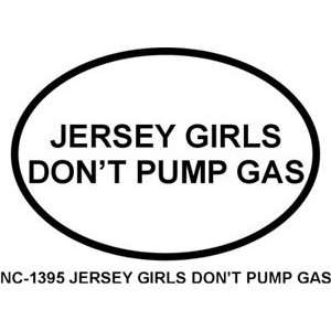 JERSEY GIRLS DONT PUMP GAS Oval Bumper Sticker