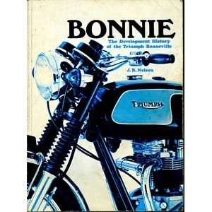 Bonnie The Development History of the Triumph Bonneville John R