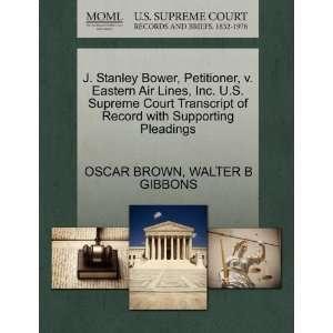 J. Stanley Bower, Petitioner, v. Eastern Air Lines, Inc. U