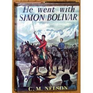 Went With Simon Bolivar (9780245564253): Cholmondeley M Nelson: Books