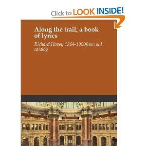 Along the trail; a book of lyrics: Richard Hovey 1864 1900