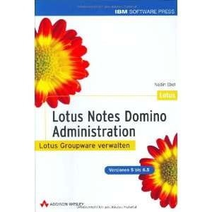 Lotus Notes / Domino Administration (9783827322005): Nadin Ebel: Books