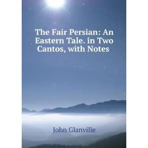 An Eastern Tale. in Two Cantos, with Notes . John Glanville Books