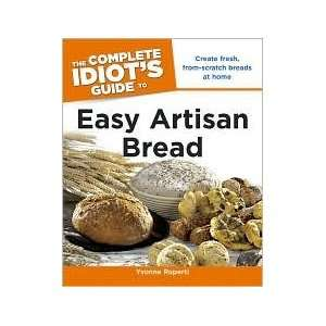 The Complete Idiots Guide to Easy Artisan Bread [Paperback] Yvonne