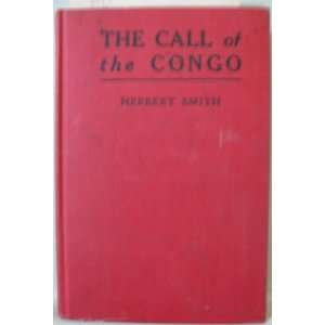 CALL OF THE CONGO Missionary in Belgian Congo: Herbert Smith: Books