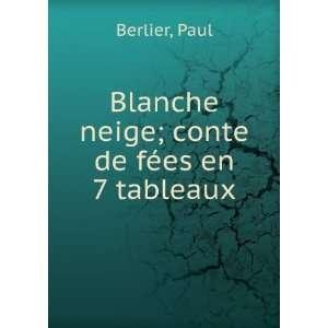 Blanche neige; conte de fées en 7 tableaux: Paul Berlier: