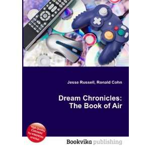 Dream Chronicles The Book of Air Ronald Cohn Jesse Russell Books