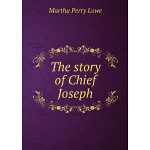 The story of Chief Joseph Martha Perry Lowe Books