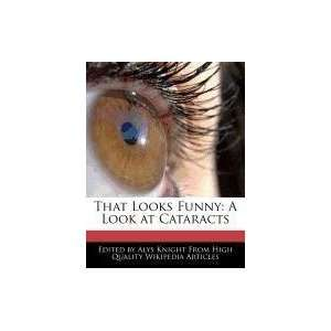Looks Funny A Look at Cataracts (9781241725761) Alys Knight Books