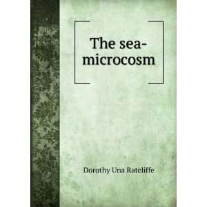 The sea microcosm Dorothy Una Ratcliffe Books