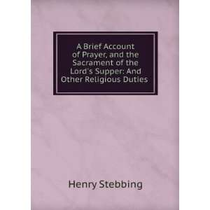 the Lords Supper: And Other Religious Duties .: Henry Stebbing: Books