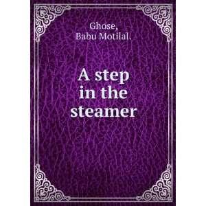 A step in the steamer Babu Motilal. Ghose Books