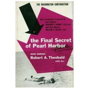 The Final Secret of Pearl Harbor Robert A Theobald Books