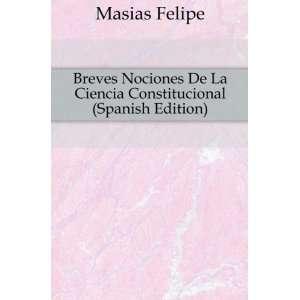 De La Ciencia Constitucional (Spanish Edition) Masias Felipe Books