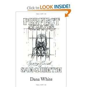 CHAOS Spring Break in SAN QUENTIN (9781436337618): Dana White: Books