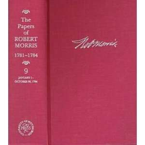 of Robert Morris, 1781 1784, Vol. 9 (9780822940555) Robert Morris