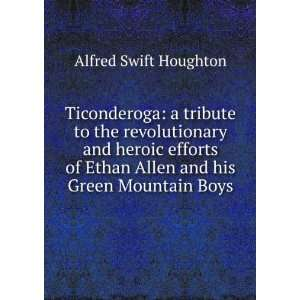 Ethan Allen and his Green Mountain Boys: Alfred Swift Houghton: Books