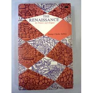 The Renaissance Its Nature and Origins George Clarke Sellery Books