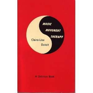 com Music Movement Therapy (9780950242712) Claire Lise Dutoit Books