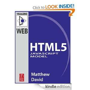 The HTML5 JavaScript Model (Visualizing the Web): Matthew David