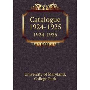 Catalogue. 1924 1925 College Park University of Maryland