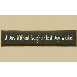 Day Without Laughter Is A Day Wasted Sign Patio, Lawn & Garden