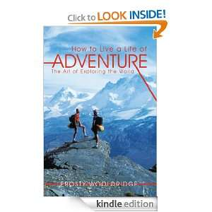 How to Live a Life of Adventure The Art of Exploring the World
