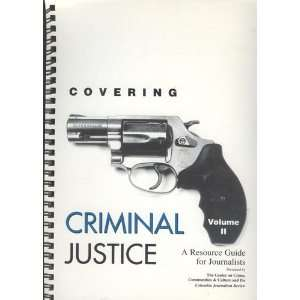 COVERING CRIMINAL JUSTICE, VOLUME II A Resource Guide for