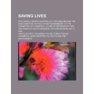 Saving lives: the Cardiac Arrest Survival Act: hearing