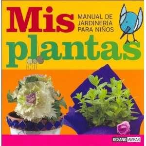Mis Plantas/my Plants: Manual De Jardineria Para Ninos