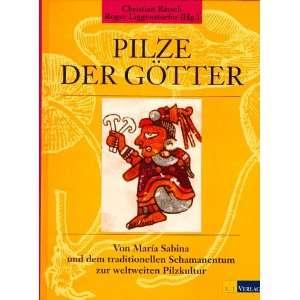 Pilze der Götter: .de: Roger Liggenstorfer, Christian Rätsch