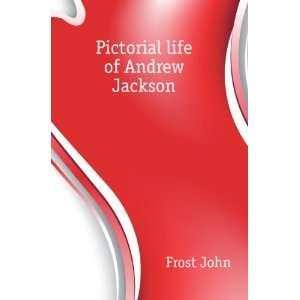 Pictorial life of Andrew Jackson Frost John Books