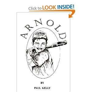 Arnold (9780595189090): Paul Kelly: Books