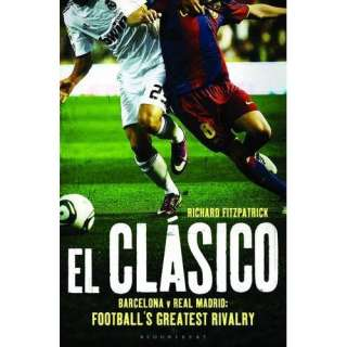 Clasico Barcelona V Real Madrid (9781408158791) Richard