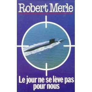 Le Jour ne se lève pas pour nous Merle Robert Books