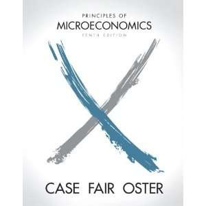 Case, Ray C Fair, Sharon Oster: Principles of Microeconomics (10th