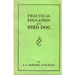 com Practical Education of the Bird Dog J.A. Sanchez Antunano Books