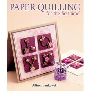 Paper Quilling for the First Time, Bartkowski, Alli: Home