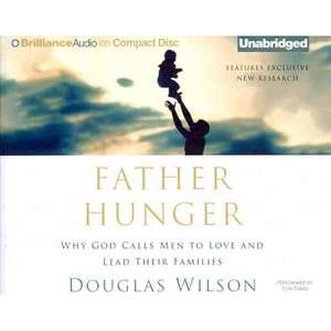 Father Hunger Why God Calls Men to Love and Lead Their