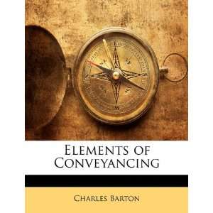 Elements of Conveyancing (9781141991778): Charles Barton: Books
