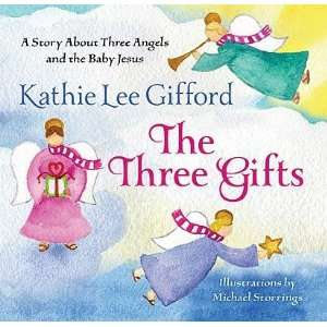 Kathie Lee Gifford , Michael StorringssThe Three Gifts: A
